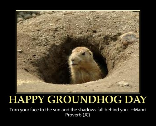 http://thepositivepear.files.wordpress.com/2012/02/happy-groundhog-day-funnquote_large.jpg